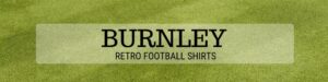 Burnley retro shirts header